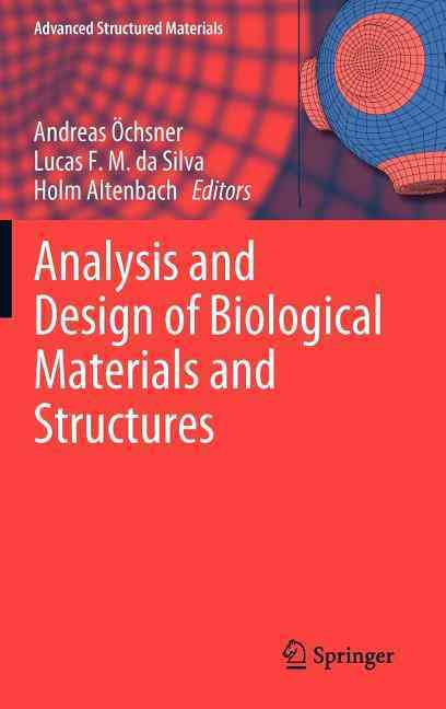 Analysis and Design of Biological Materials and Structures By Ochsner, Andreas (EDT)/ Da Silva, Lucas F. M. (EDT)/ Altenbach, Holm (EDT)